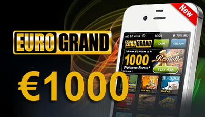 EuroGrand Offers New Mobile Players $/£/€1000 Cash Bonus!