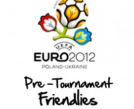 Friendlies Of Euro 2012 Begin To Show Results
